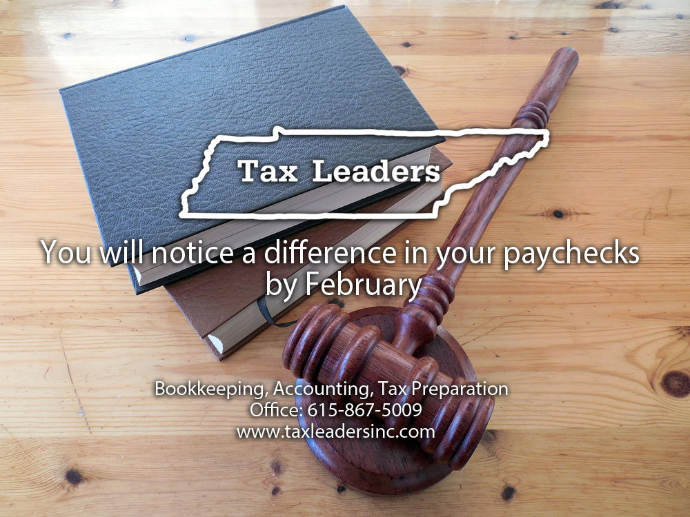 Tax preparation, Immigration services in Middle Tennessee - New tax law. You will notice a difference in your paychecks by February | Tax Leaders Inc